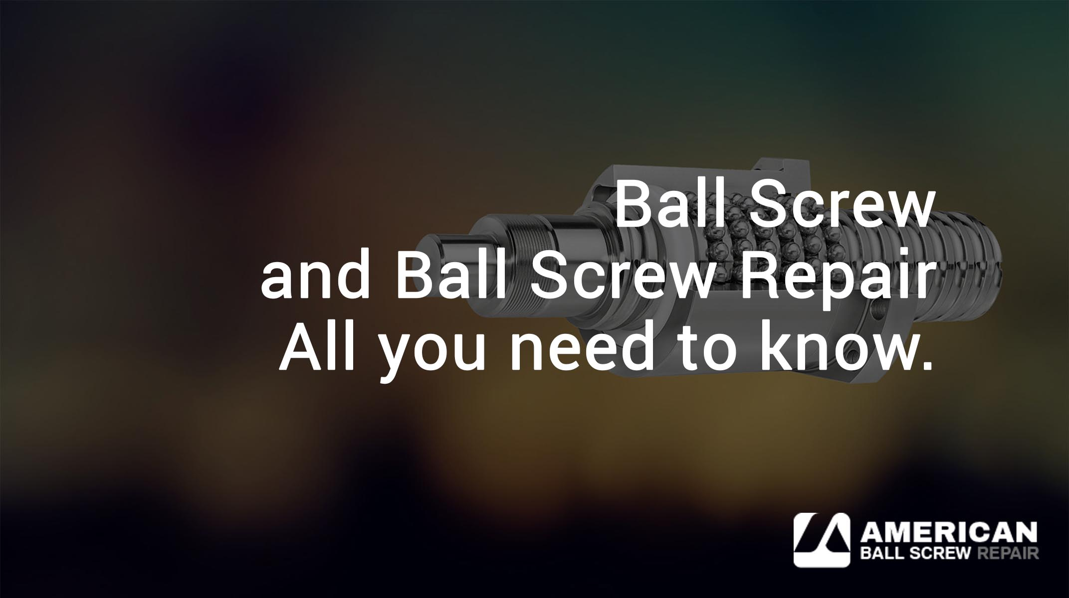 ball-screw-ball-screw-repair-all-you-need-to-know-article-title